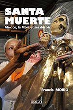 Téléchargez le livre :  Santa Muerte. Mexico, la Mort et ses dévots