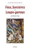 Télécharger le livre :  Fées, Sorcières et Loups-garous au Moyen Âge