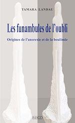 Téléchargez le livre :  Les Funambules de l'oubli - Origines de l'anorexie et de la boulimie