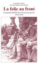 Téléchargez le livre :  La folie au front : La grande bataille des névroses de guerre (1914-1918)
