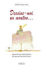 Téléchargez le livre :  Dessine moi un mouton… Approche psychanalytique des dessins du Petit Prince