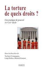 Téléchargez le livre :  La torture, de quels droits ? - Une pratique de pouvoir XVIe-XXIe siècle