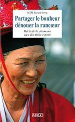 Téléchargez le livre :  Partager le bonheur, dénouer la rancœur