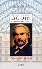 Téléchargez le livre :  Jean-Baptiste André Godin, un industriel utopiste