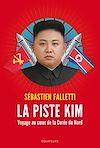 Télécharger le livre :  La piste Kim - Voyage au coeur de la Corée du Nord