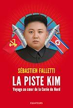 Download this eBook La piste Kim - Voyage au coeur de la Corée du Nord