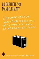 Download this eBook L'Etrange et folle aventure du grille-pain, de la machine à coudre et des gens qui s'en servent