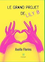 Téléchargez le livre :  Le grand projet de Lily B