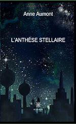 Téléchargez le livre :  L'anthèse stellaire