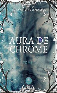 Téléchargez le livre :  Aura de chrome - Tome 1