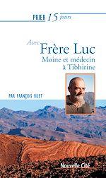 Téléchargez le livre :  Prier 15 jours avec Frère Luc