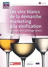 Téléchargez le livre :  Les vins blancs de la démarche marketing à la vinification : Les clés d'un pilotage réussi