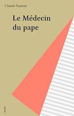 Téléchargez le livre :  Le Médecin du pape