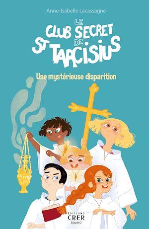 Téléchargez le livre :  Le club secret de saint Tarcisius – Une mystérieuse disparition