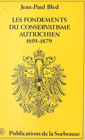 Téléchargez le livre :  Les fondements du conservatisme autrichien, 1859-1879