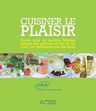 Téléchargez le livre :  Cuisiner le plaisir - Guide pour un service hôtelier adapté aux patients en fin de vie dans les établissements de santé