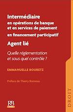 Download this eBook Intermédiaire en opérations de banque et en services de paiement. Intermédiaire en financement participatif. Agent lié : quelle réglementation et sous quel contrôle ?