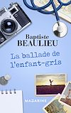 La ballade de l'enfant-gris   Beaulieu, Baptiste