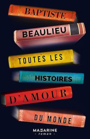 Toutes les histoires d'amour du monde | Beaulieu, Baptiste. Auteur
