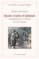 Download this eBook Quatre traités d'alchimie expliqués par la chimie de leur temps