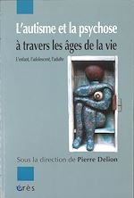 Download this eBook L'autisme et la psychose à travers les âges de la vie