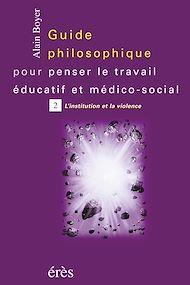 Téléchargez le livre :  Guide philosophique pour penser le travail éducatif et médico-social - Tome 2