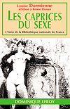 Télécharger le livre :  Les Caprices du sexe ou Les Audaces érotiques de mademoiselle Louise de B… - Nouvelle édition