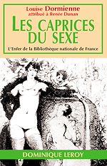 Téléchargez le livre :  Les Caprices du sexe ou Les Audaces érotiques de mademoiselle Louise de B… - Nouvelle édition