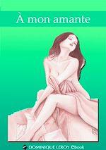 Téléchargez le livre :  À mon amante