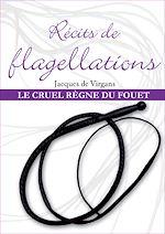 Téléchargez le livre :  Récits de flagellations : Le Cruel Règne du fouet - Tome 3