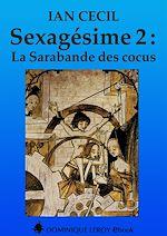 Téléchargez le livre :  Séxagésime : La Sarabande des cocus - Tome 2