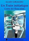 Télécharger le livre :  Un Train initiatique - Conte de l'Éros triste