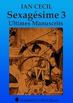 Téléchargez le livre :  Sexagésime : Ultimes Manuscrits - Tome 3
