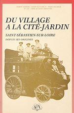 Téléchargez le livre :  Du village à la cité-jardin : Saint-Sébastien-sur-Loire depuis ses origines
