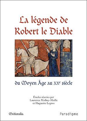 Téléchargez le livre :  La légende de Robert le Diable du Moyen Âge au XXe siècle