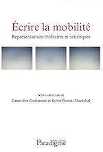 Téléchargez le livre :  Écrire la mobilité. Représentations littéraires et artistiques