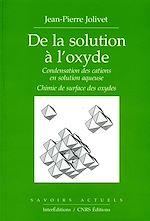 Téléchargez le livre :  De la solution à l'oxyde - Condensation des cations en solution aqueuse. Chimie de surface des oxyde