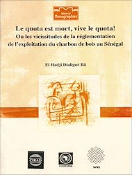 Téléchargez le livre :  Le quota est mort, vive le quota! Ou les vicissitudes de la règlementation de l'exploitation du charbon de bois au Sénégal