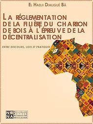 Téléchargez le livre :  La réglementation de la filière du charbon de bois à l'épreuve de la décentralisation : entre discours, lois et pratiques