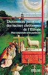 Télécharger le livre :  Dictionnaire passionné des racines chrétiennes de l'Europe