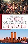 Télécharger le livre :  Ces lieux qui ont fait l'Histoire