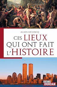Téléchargez le livre :  Ces lieux qui ont fait l'Histoire