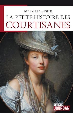 Téléchargez le livre :  La petite histoire des courtisanes