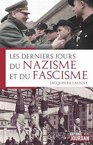 Téléchargez le livre :  Les derniers jours du nazisme et du fascisme