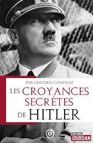 Téléchargez le livre :  Les croyances secrètes de Hitler