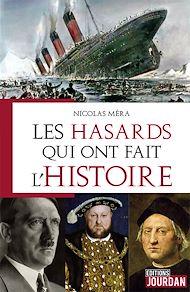 Téléchargez le livre :  Les hasards qui ont fait l'Histoire