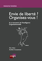 Télécharger cet ebook : Envie de liberté? Organisez-vous ! - À la rencontre de l'Intelligence organisationnelle