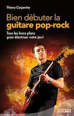 Téléchargez le livre :  Bien débuter la guitare pop rock
