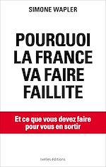 Téléchargez le livre :  Pourquoi la France va faire faillite
