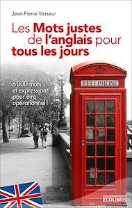 Téléchargez le livre :  Les mots justes de l'anglais pour tous les jours (éd. 2013)